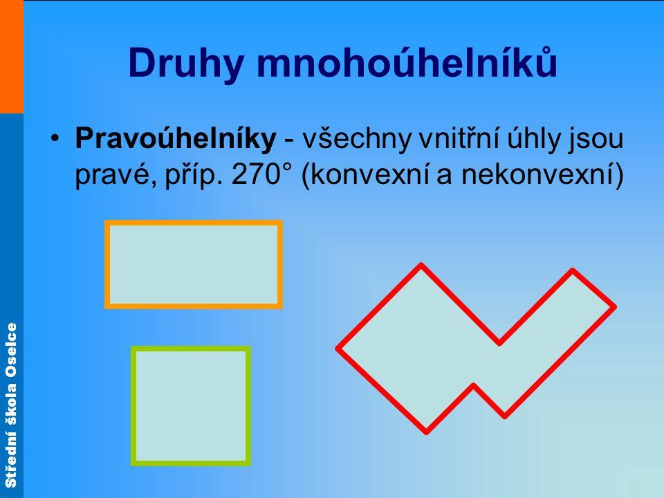 Střední škola Oselce Druhy mnohoúhelníků Pravoúhelníky - všechny vnitřní úhly jsou pravé, příp. 270° (konvexní a nekonvexní)