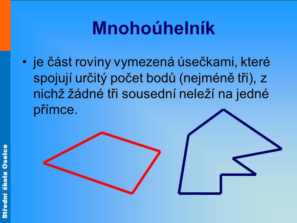 Střední škola Oselce Mnohoúhelník je část roviny vymezená úsečkami, které spojují určitý počet bodů (nejméně tři), z nichž žádné tři sousední neleží na jedné přímce.