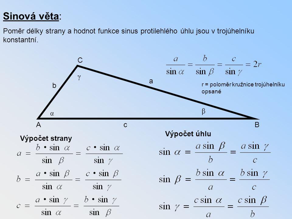 Sinová věta: Poměr délky strany a hodnot funkce sinus protilehlého úhlu jsou v trojúhelníku konstantní. Ac C B a b α β γ Výpočet strany Výpočet úhlu r