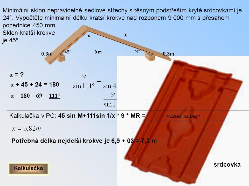 Minimální sklon nepravidelné sedlové střechy s těsným podstřeším kryté srdcovkami je 24°. Vypočtěte minimální délku kratší krokve nad rozponem 9 000 m