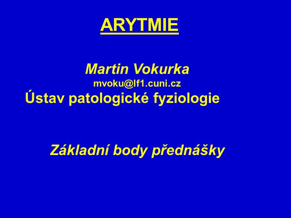 Martin Vokurka mvoku@lf1.cuni.cz Ústav patologické fyziologie Základní body přednášky ARYTMIE