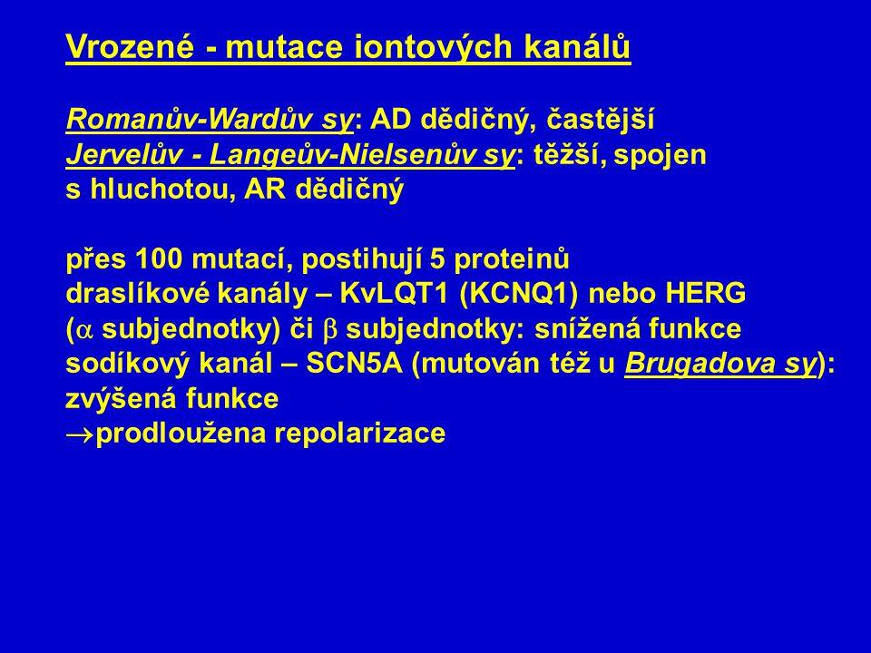 Vrozené - mutace iontových kanálů Romanův-Wardův sy: AD dědičný, častější Jervelův - Langeův-Nielsenův sy: těžší, spojen s hluchotou, AR dědičný přes 100 mutací, postihují 5 proteinů draslíkové kanály – KvLQT1 (KCNQ1) nebo HERG (  subjednotky) či  subjednotky: snížená funkce sodíkový kanál – SCN5A (mutován též u Brugadova sy): zvýšená funkce  prodloužena repolarizace