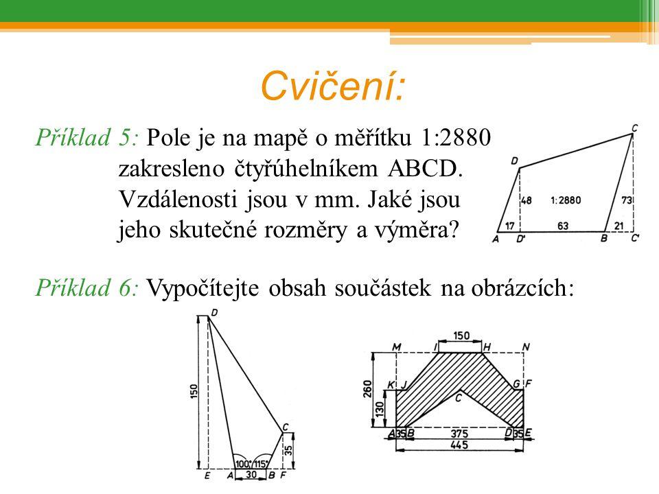 Cvičení: Příklad 6: Vypočítejte obsah součástek na obrázcích: Příklad 5: Pole je na mapě o měřítku 1:2880 zakresleno čtyřúhelníkem ABCD. Vzdálenosti j