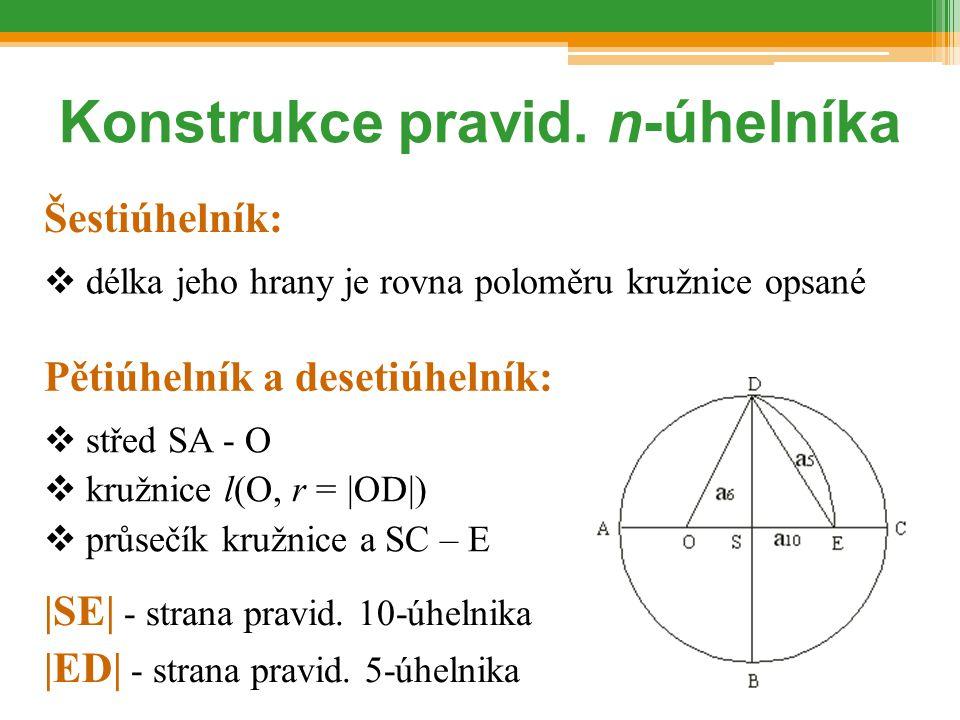  délka jeho hrany je rovna poloměru kružnice opsané Konstrukce pravid. n-úhelníka Šestiúhelník:  střed SA - O  kružnice l(O, r = |OD|)  průsečík k