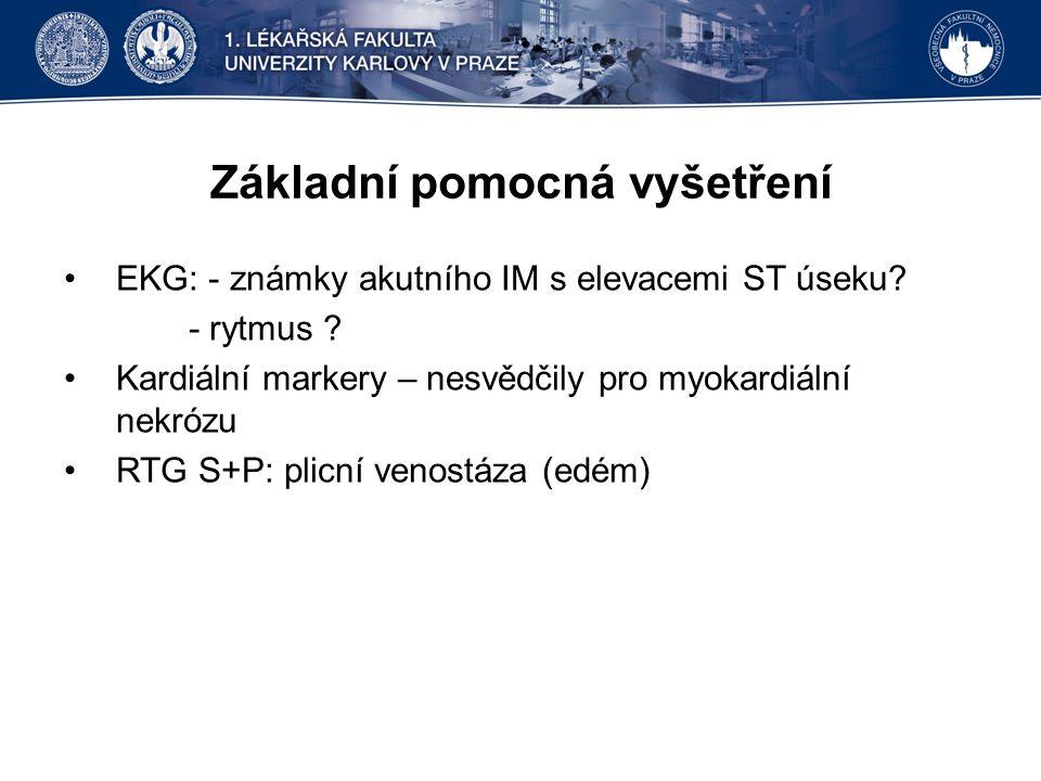 Základní pomocná vyšetření EKG: - známky akutního IM s elevacemi ST úseku? - rytmus ? Kardiální markery – nesvědčily pro myokardiální nekrózu RTG S+P: