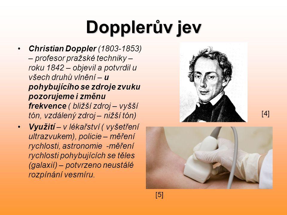 Dopplerův jev Christian Doppler (1803-1853) – profesor pražské techniky – roku 1842 – objevil a potvrdil u všech druhů vlnění – u pohybujícího se zdro