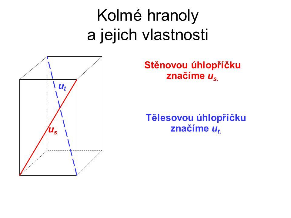 Kolmé hranoly a jejich vlastnosti Stěnovou úhlopříčku značíme u s. utut usus Tělesovou úhlopříčku značíme u t.