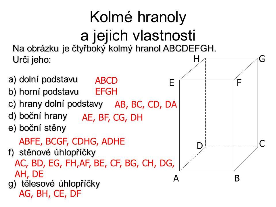 Kolmé hranoly a jejich vlastnosti a)dolní podstavu b)horní podstavu c)hrany dolní podstavy d)boční hrany e)boční stěny f)stěnové úhlopříčky ABCD EFGH