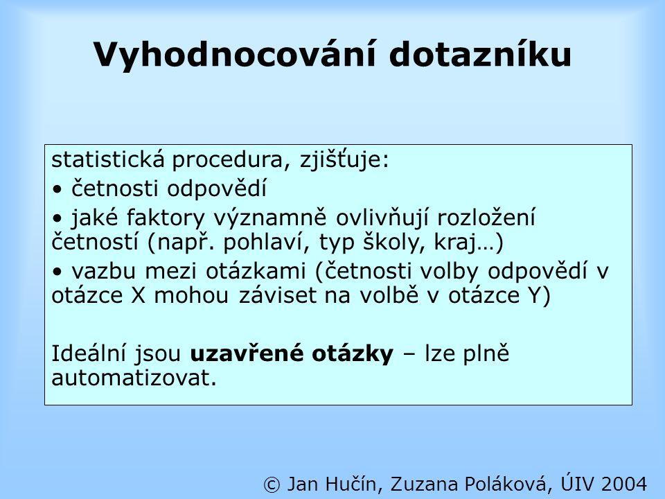 Vyhodnocování dotazníku © Jan Hučín, Zuzana Poláková, ÚIV 2004 statistická procedura, zjišťuje: četnosti odpovědí jaké faktory významně ovlivňují rozl