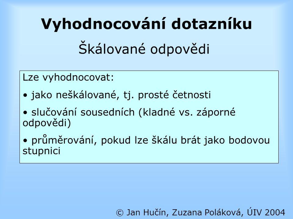 Vyhodnocování dotazníku © Jan Hučín, Zuzana Poláková, ÚIV 2004 Lze vyhodnocovat: jako neškálované, tj. prosté četnosti slučování sousedních (kladné vs