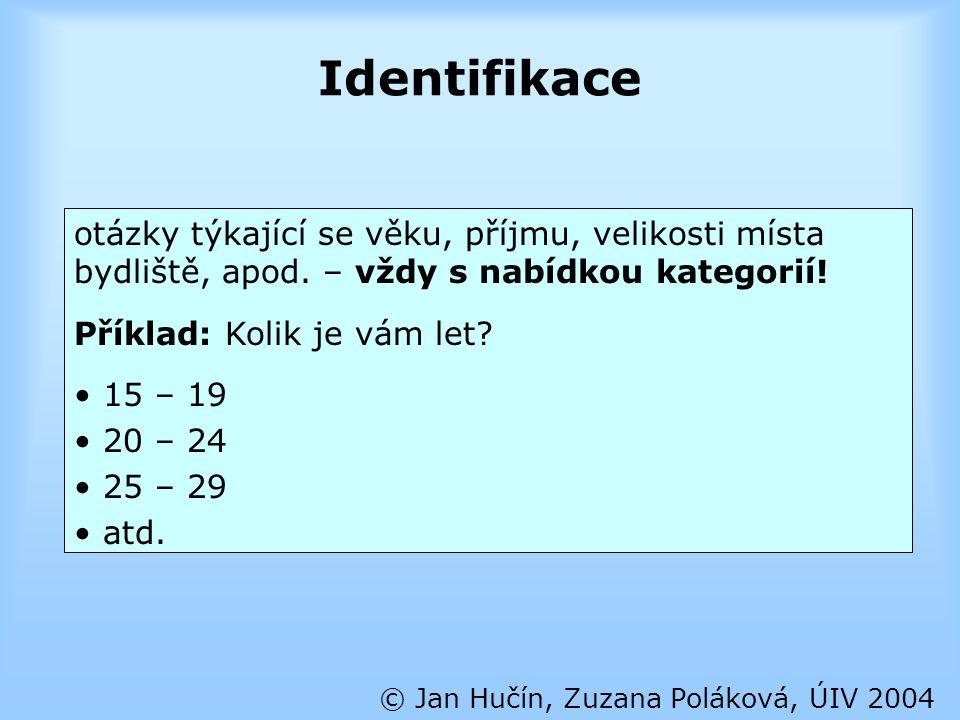 Identifikace © Jan Hučín, Zuzana Poláková, ÚIV 2004 otázky týkající se věku, příjmu, velikosti místa bydliště, apod. – vždy s nabídkou kategorií! Přík