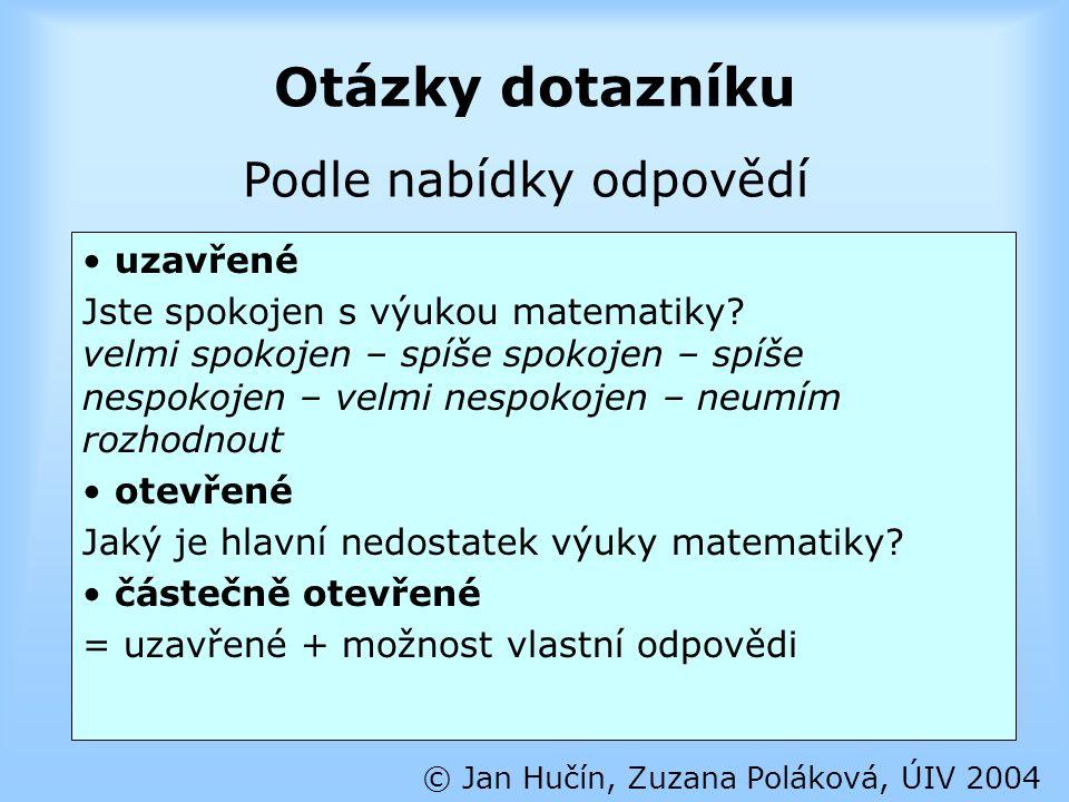 Otázky dotazníku © Jan Hučín, Zuzana Poláková, ÚIV 2004 uzavřené Jste spokojen s výukou matematiky? velmi spokojen – spíše spokojen – spíše nespokojen