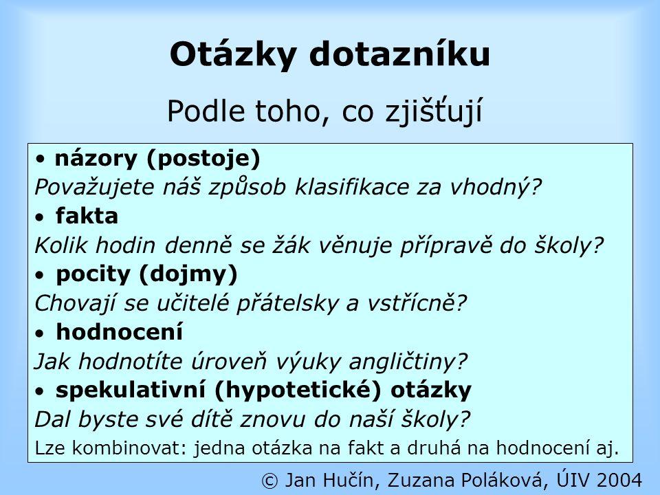 Otázky dotazníku © Jan Hučín, Zuzana Poláková, ÚIV 2004 názory (postoje) Považujete náš způsob klasifikace za vhodný?  fakta Kolik hodin denně se žák