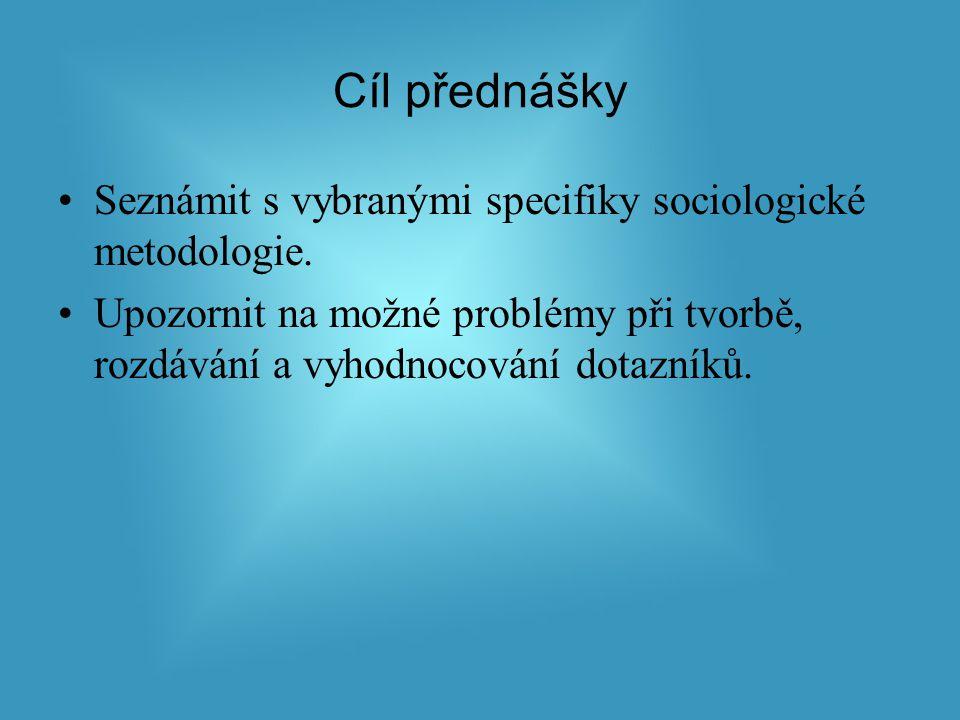 Cíl přednášky Seznámit s vybranými specifiky sociologické metodologie.