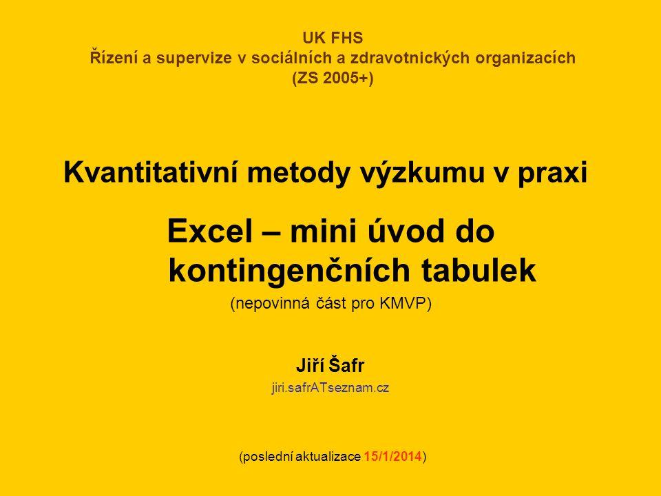 Kvantitativní metody výzkumu v praxi Excel – mini úvod do kontingenčních tabulek (nepovinná část pro KMVP) Jiří Šafr jiri.safrATseznam.cz UK FHS Řízen