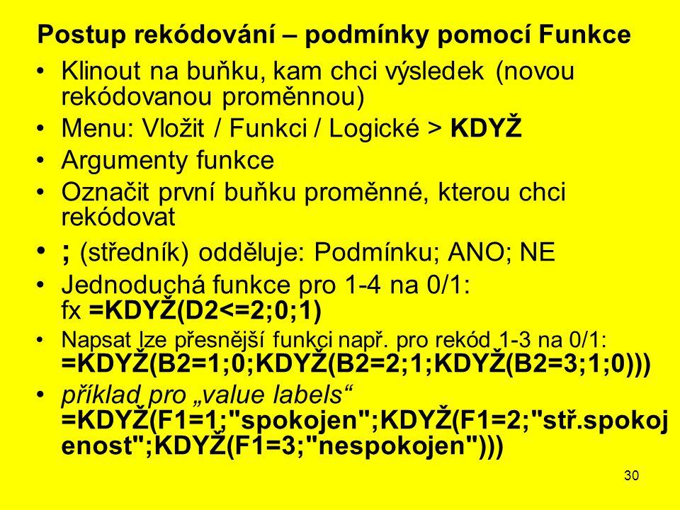 30 Klinout na buňku, kam chci výsledek (novou rekódovanou proměnnou) Menu: Vložit / Funkci / Logické > KDYŽ Argumenty funkce Označit první buňku promě
