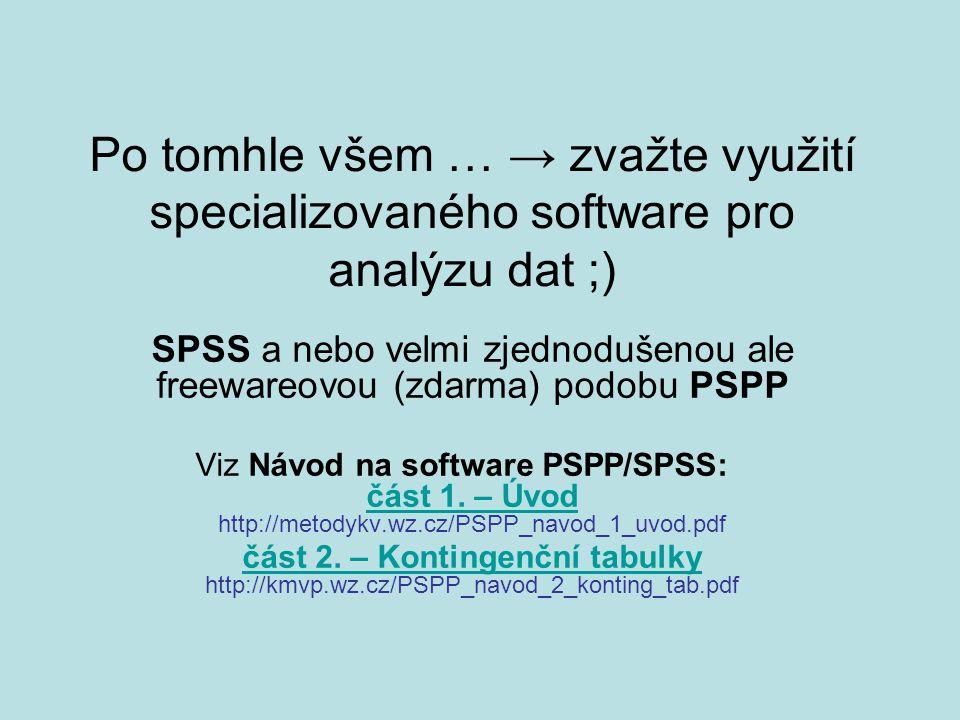 Po tomhle všem … → zvažte využití specializovaného software pro analýzu dat ;) SPSS a nebo velmi zjednodušenou ale freewareovou (zdarma) podobu PSPP V