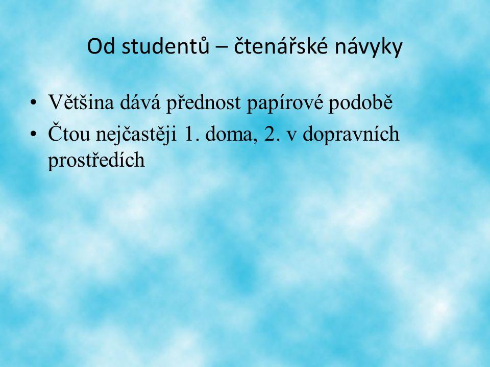 Od studentů – čtenářské návyky Většina dává přednost papírové podobě Čtou nejčastěji 1.