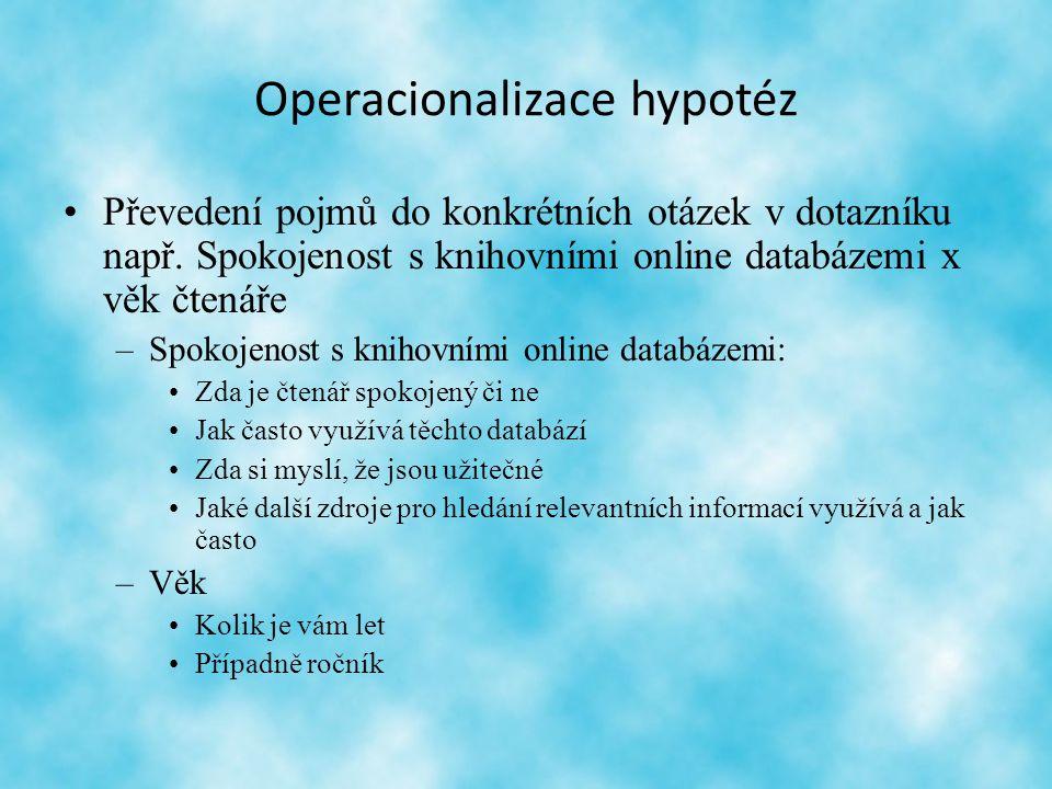 Operacionalizace hypotéz Převedení pojmů do konkrétních otázek v dotazníku např.