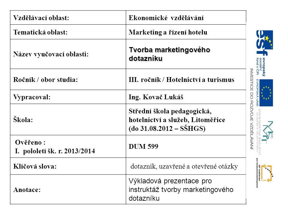Vzdělávací oblast:Ekonomické vzdělávání Tematická oblast:Marketing a řízení hotelu Název vyučovací oblasti: Tvorba marketingového dotazníku Ročník / o