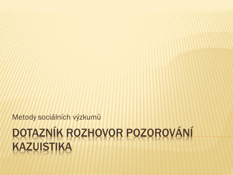 Přímé pozorování  Rozhovor  Dotazník  Analýza dokumentů (standardizovaný rozhovor, nestandardizovaný rozhovor, skupinový rozhovor, dotazník, sociometrické techniky, zúčastněné pozorování…..)