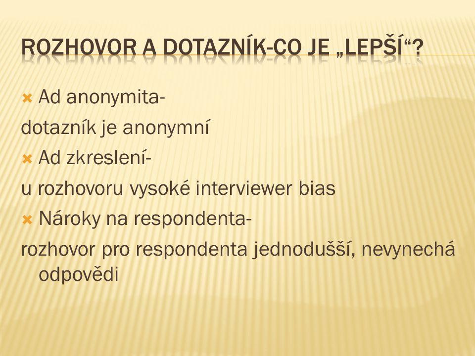  Ad anonymita- dotazník je anonymní  Ad zkreslení- u rozhovoru vysoké interviewer bias  Nároky na respondenta- rozhovor pro respondenta jednodušší,