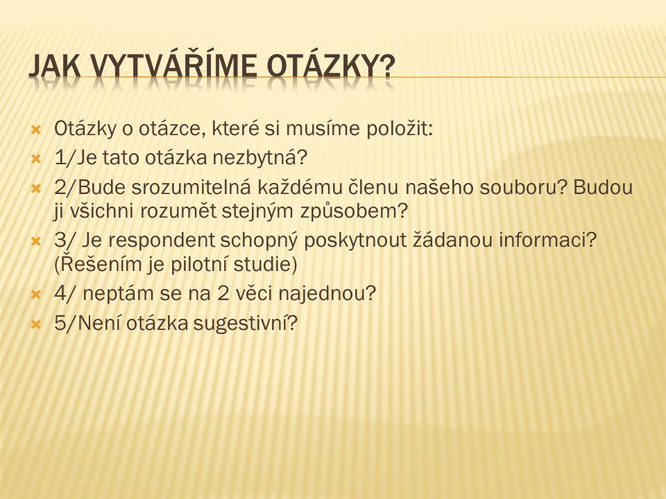  Uzavřené otázky=soubor možných alternativ Ukázka nevhodné otázky typu double-barell question: Jste spokojen s výsledkem voleb do zastupitelstva Prahy a s výsledkem parlamentních voleb.