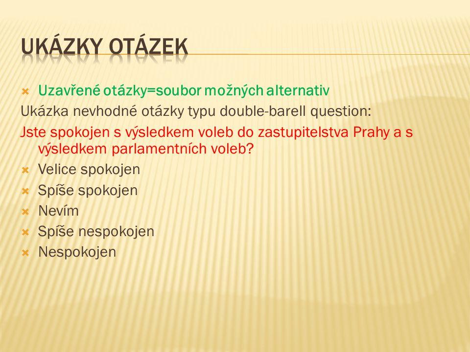  Uzavřené otázky=soubor možných alternativ Ukázka nevhodné otázky typu double-barell question: Jste spokojen s výsledkem voleb do zastupitelstva Prah