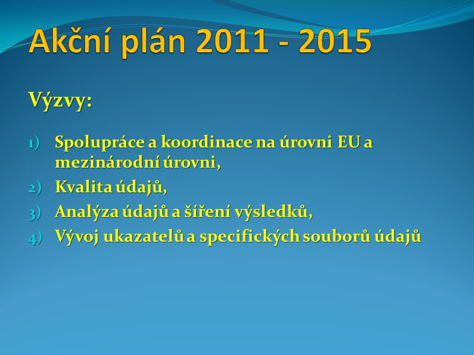 Výzvy: 1) Spolupráce a koordinace na úrovni EU a mezinárodní úrovni, 2) Kvalita údajů, 3) Analýza údajů a šíření výsledků, 4) Vývoj ukazatelů a specifických souborů údajů