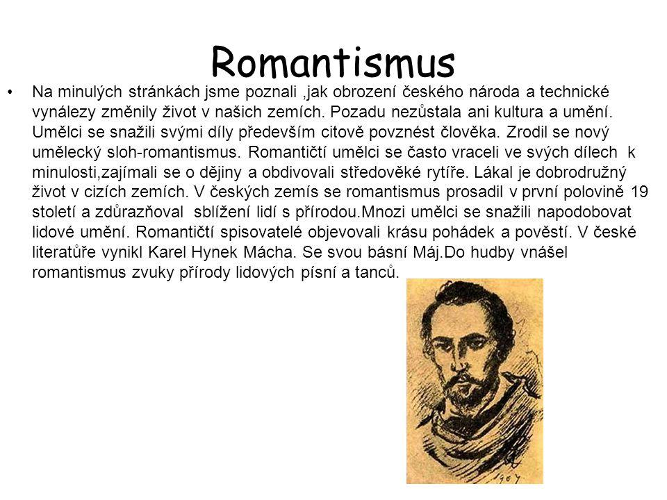 Romantismus Na minulých stránkách jsme poznali,jak obrození českého národa a technické vynálezy změnily život v našich zemích. Pozadu nezůstala ani ku