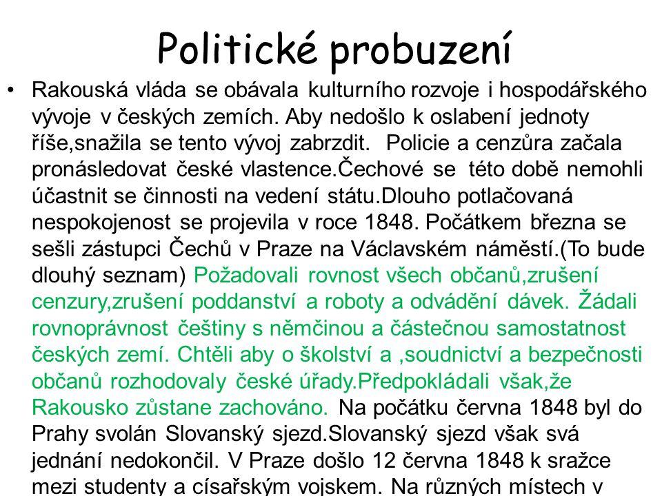 Politické probuzení Rakouská vláda se obávala kulturního rozvoje i hospodářského vývoje v českých zemích. Aby nedošlo k oslabení jednoty říše,snažila