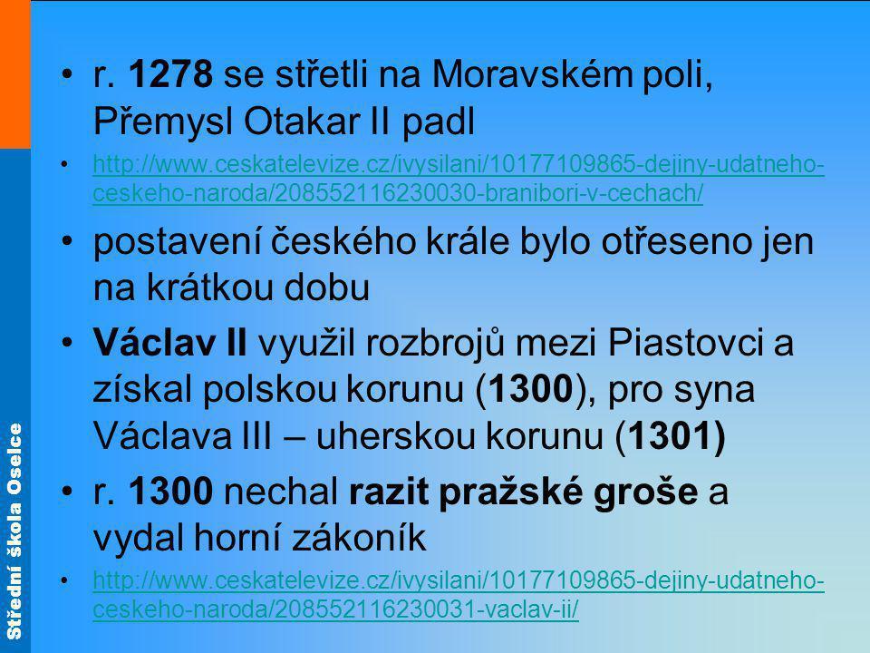 Střední škola Oselce r. 1278 se střetli na Moravském poli, Přemysl Otakar II padl http://www.ceskatelevize.cz/ivysilani/10177109865-dejiny-udatneho- c