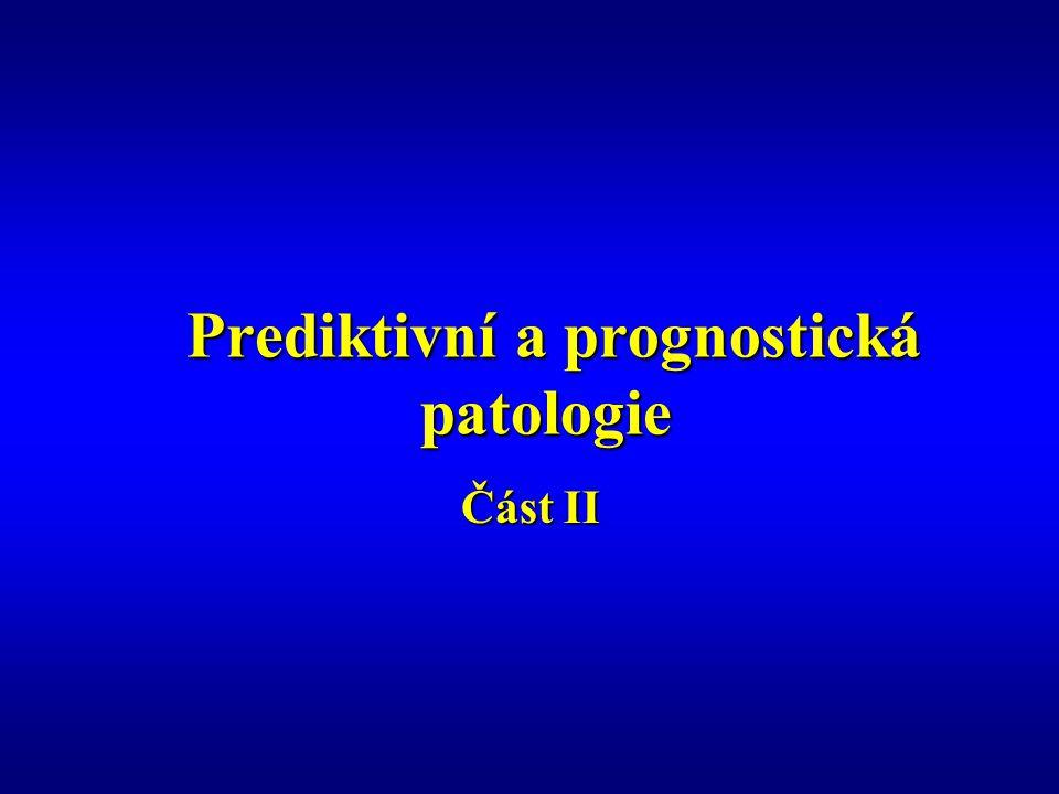 Prediktivní a prognostická patologie Prediktivní a prognostická patologie Část II Část II