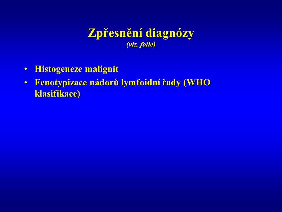 Zpřesnění diagnózy (viz. folie) Histogeneze malignitHistogeneze malignit Fenotypizace nádorů lymfoidní řady (WHO klasifikace)Fenotypizace nádorů lymfo