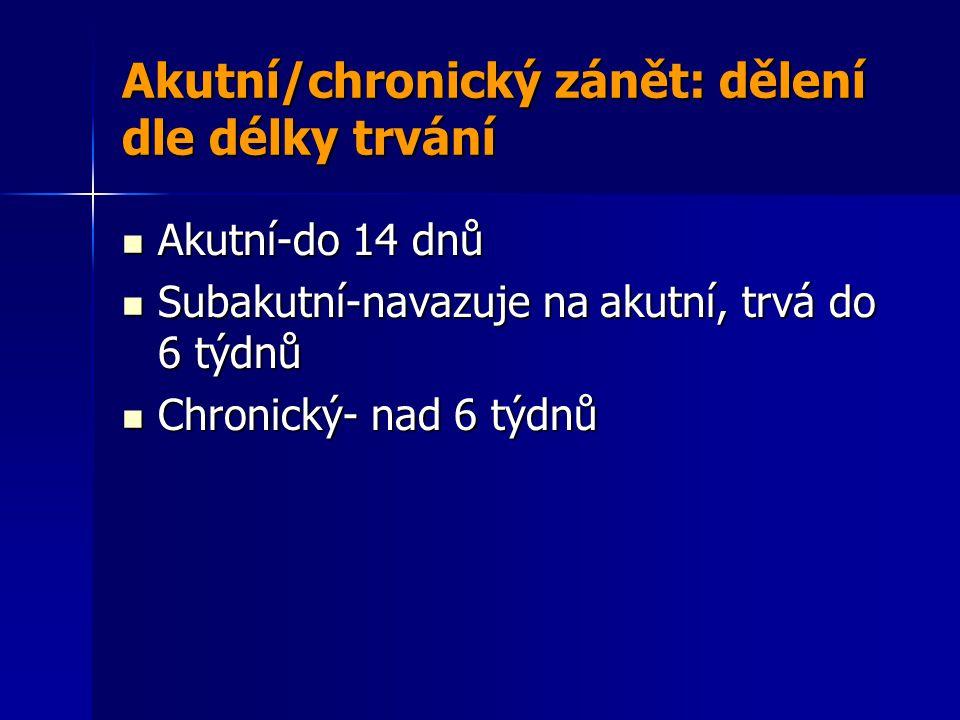 Akutní/chronický zánět: dělení dle délky trvání Akutní-do 14 dnů Akutní-do 14 dnů Subakutní-navazuje na akutní, trvá do 6 týdnů Subakutní-navazuje na akutní, trvá do 6 týdnů Chronický- nad 6 týdnů Chronický- nad 6 týdnů