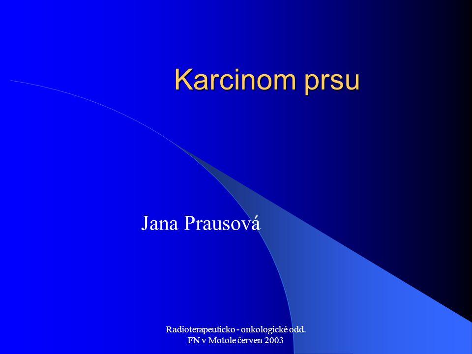 Radioterapeuticko - onkologické odd. FN v Motole červen 2003 Karcinom prsu Jana Prausová