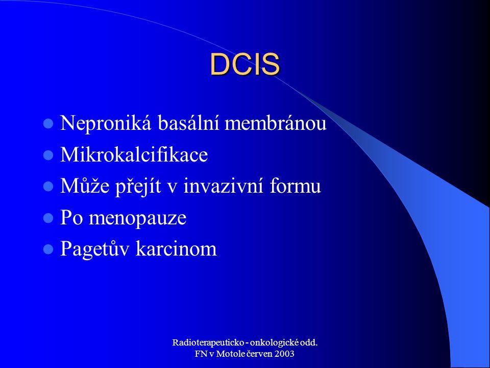 Radioterapeuticko - onkologické odd. FN v Motole červen 2003 DCIS Neproniká basální membránou Mikrokalcifikace Může přejít v invazivní formu Po menopa