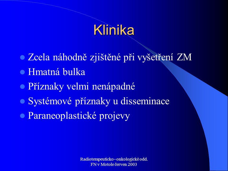 Radioterapeuticko - onkologické odd. FN v Motole červen 2003 Klinika Zcela náhodně zjištěné při vyšetření ZM Hmatná bulka Příznaky velmi nenápadné Sys
