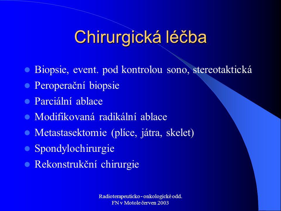 Radioterapeuticko - onkologické odd. FN v Motole červen 2003 Chirurgická léčba Biopsie, event. pod kontrolou sono, stereotaktická Peroperační biopsie