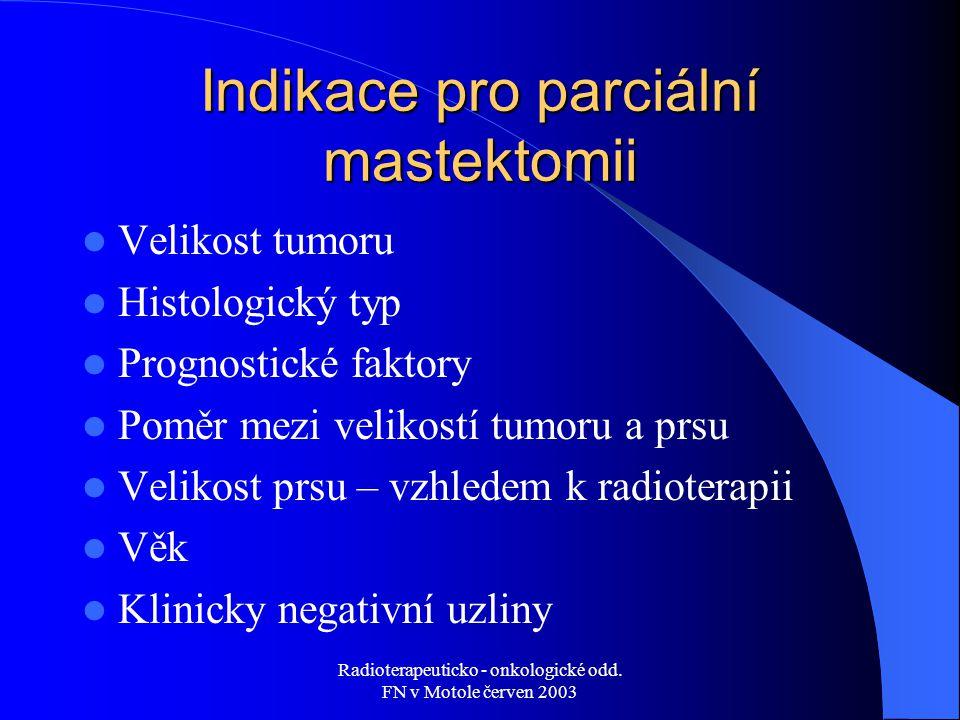 Radioterapeuticko - onkologické odd. FN v Motole červen 2003 Indikace pro parciální mastektomii Velikost tumoru Histologický typ Prognostické faktory