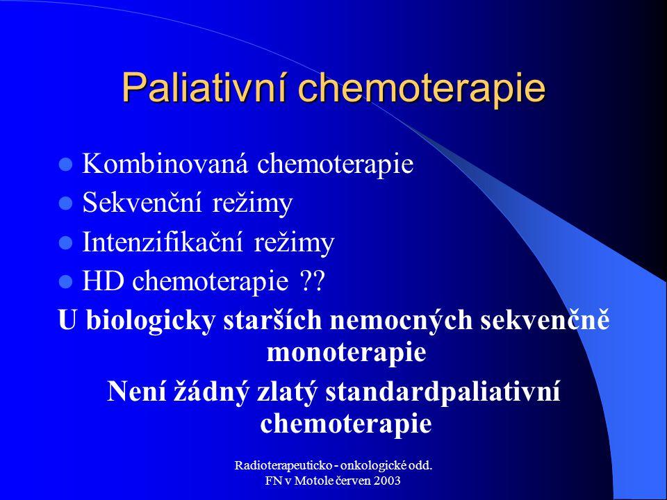 Radioterapeuticko - onkologické odd. FN v Motole červen 2003 Paliativní chemoterapie Kombinovaná chemoterapie Sekvenční režimy Intenzifikační režimy H