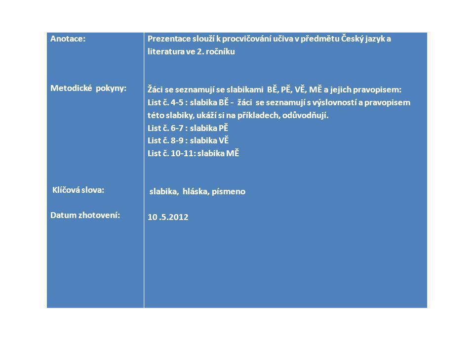 Anotace: Metodické pokyny: Klíčová slova: Datum zhotovení: Prezentace slouží k procvičování učiva v předmětu Český jazyk a literatura ve 2.