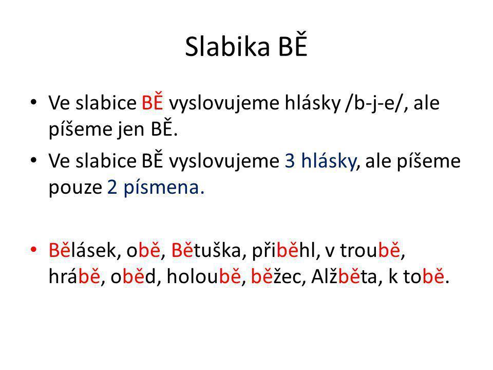 Slabika BĚ Ve slabice BĚ vyslovujeme hlásky /b-j-e/, ale píšeme jen BĚ.