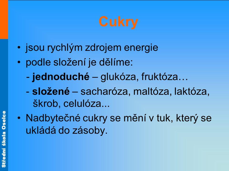 Střední škola Oselce Cukry jsou rychlým zdrojem energie podle složení je dělíme: - jednoduché – glukóza, fruktóza… - složené – sacharóza, maltóza, lak