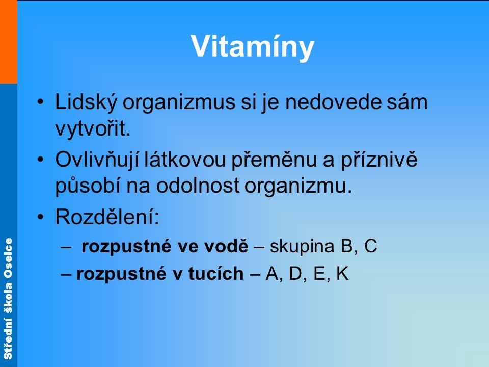 Střední škola Oselce Vitamíny Lidský organizmus si je nedovede sám vytvořit. Ovlivňují látkovou přeměnu a příznivě působí na odolnost organizmu. Rozdě