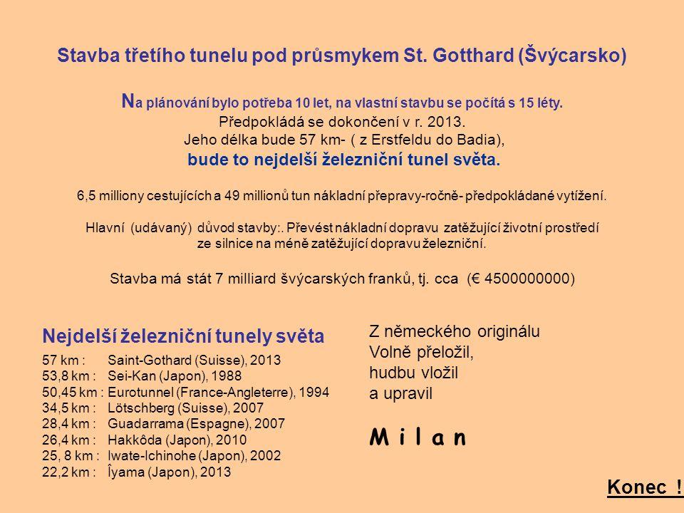 Der Bau des Gotthard-Tunnels Für die Realisierung waren 10 Jahre Planung und 15 Jahr Bau notwendig, Der neue Tunnel wird Ende 2013 in Betrieb genommen