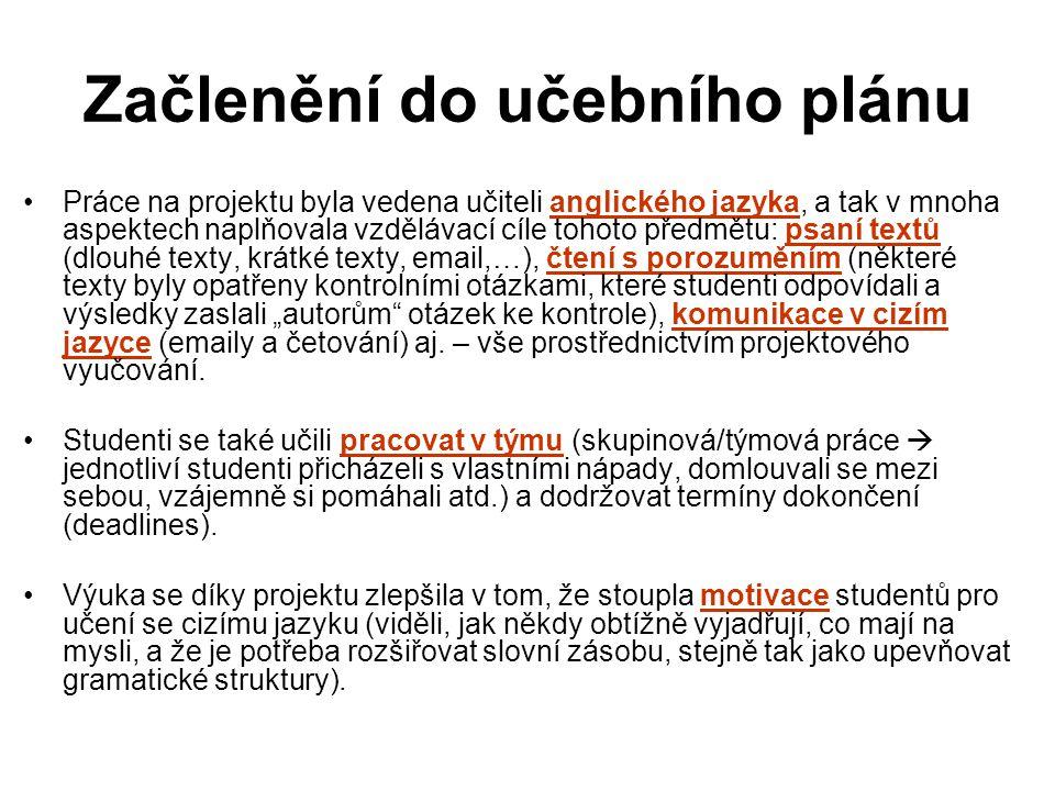 """Začlenění do učebního plánu Práce na projektu byla vedena učiteli anglického jazyka, a tak v mnoha aspektech naplňovala vzdělávací cíle tohoto předmětu: psaní textů (dlouhé texty, krátké texty, email,…), čtení s porozuměním (některé texty byly opatřeny kontrolními otázkami, které studenti odpovídali a výsledky zaslali """"autorům otázek ke kontrole), komunikace v cizím jazyce (emaily a četování) aj."""