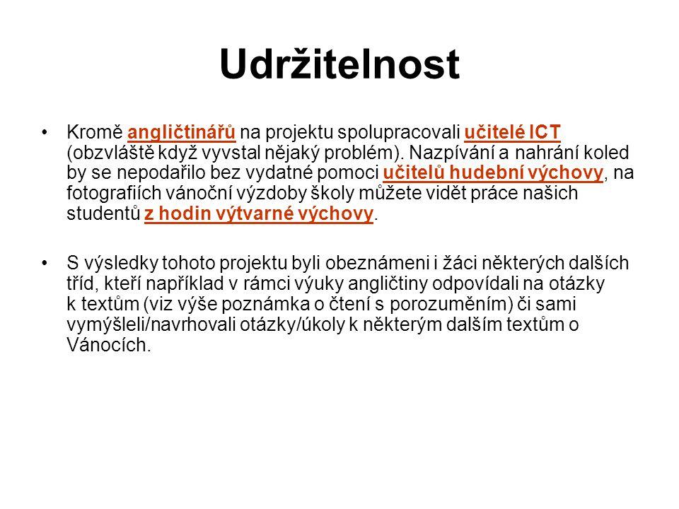 Udržitelnost Kromě angličtinářů na projektu spolupracovali učitelé ICT (obzvláště když vyvstal nějaký problém).