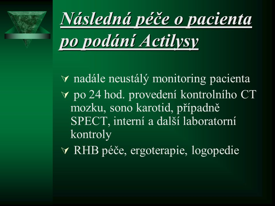Průběh léčby Actilysou  pravidelný monitoring pacienta a zápisy do chorobopisu  okamžité hlášení nežádoucích příhod lékaři  zákaz aplikace i.m.