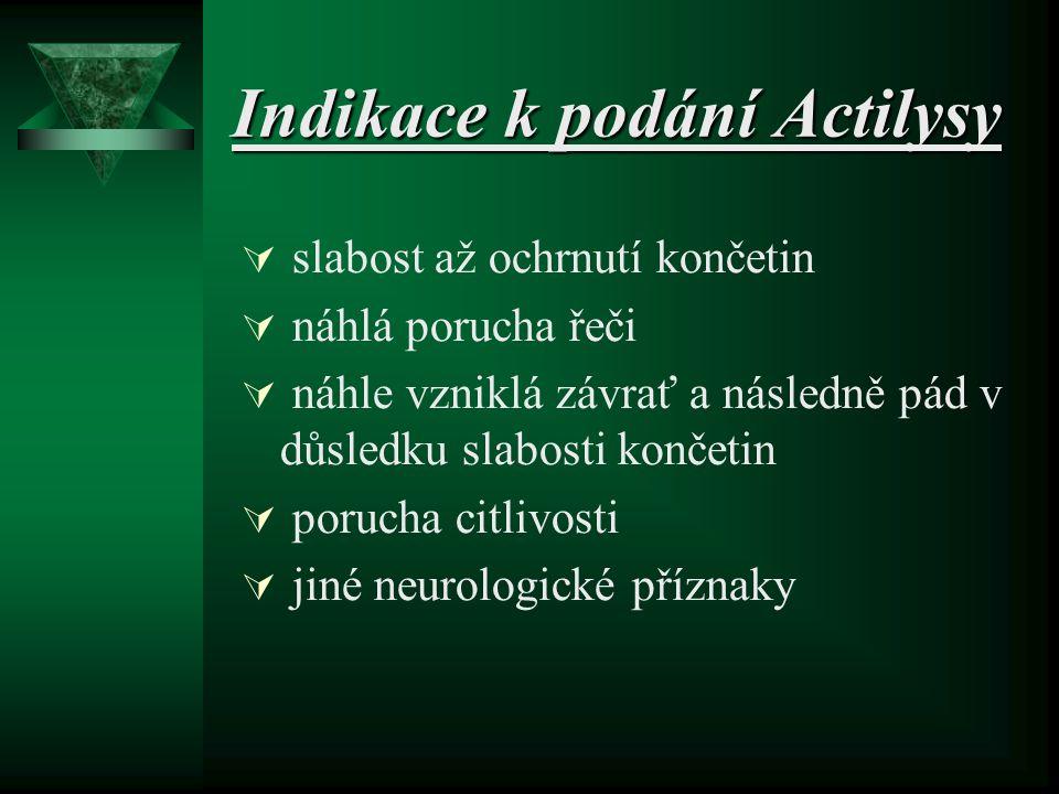 Indikace k podání Actilysy  slabost až ochrnutí končetin  náhlá porucha řeči  náhle vzniklá závrať a následně pád v důsledku slabosti končetin  porucha citlivosti  jiné neurologické příznaky